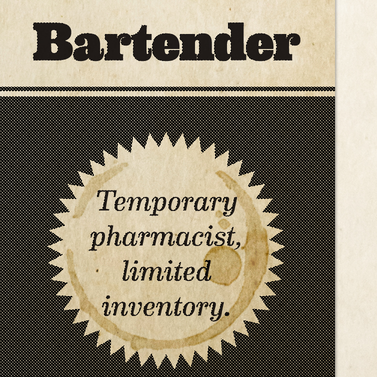 Typography that reads: Bartender—Temporary pharmacist, limited inventory.
