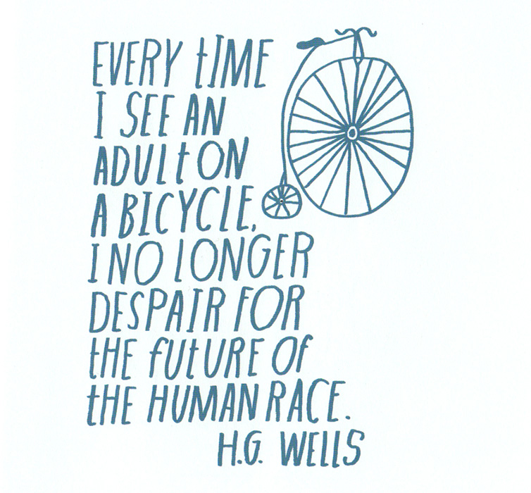 Every time I see an adult on a bicycle I no longer despair for the future of the human race. by H.G. Wells